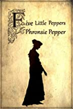 Phronsie Pepper (Illustrated) (Five Little Peppers Book 12)