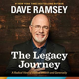 The Legacy Journey      A Radical View of Biblical Wealth and Generosity              By:                                                                                                                                 Dave Ramsey                               Narrated by:                                                                                                                                 Dave Ramsey                      Length: 6 hrs and 4 mins     1,633 ratings     Overall 4.8