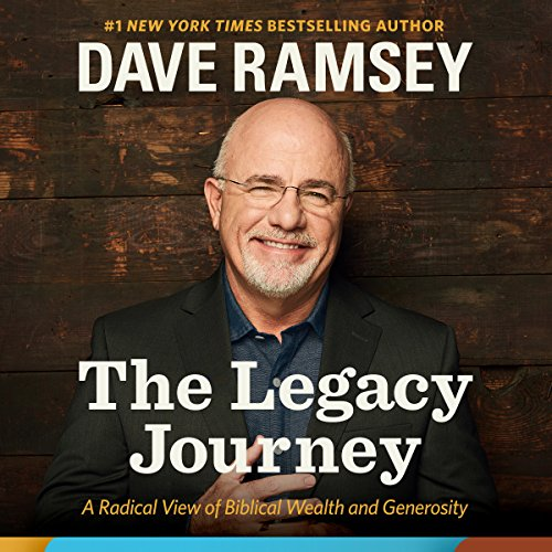The Legacy Journey      A Radical View of Biblical Wealth and Generosity              By:                                                                                                                                 Dave Ramsey                               Narrated by:                                                                                                                                 Dave Ramsey                      Length: 6 hrs and 4 mins     15 ratings     Overall 4.8