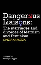 Dangerous Liaisons: The Marriages and Divorces of Marxism and Feminism (Resistance Books)