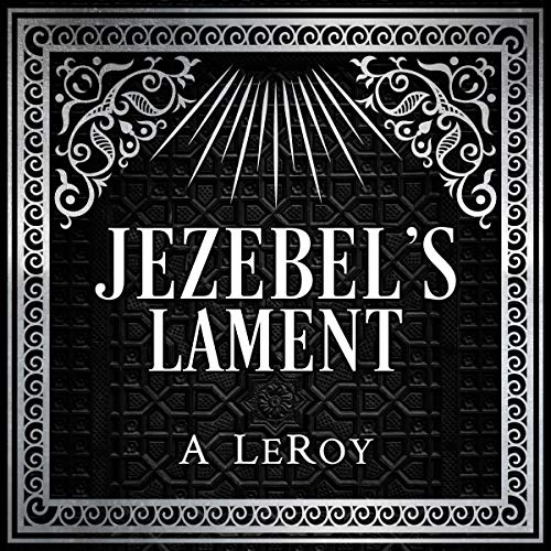 Jezebel's Lament Audiobook By A LeRoy cover art