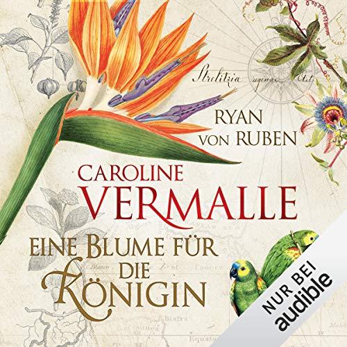 Eine Blume für die Königin                   De :                                                                                                                                 Caroline Vermalle,                                                                                        Ryan von Ruben                               Lu par :                                                                                                                                 Joachim Paul Fehling                      Durée : 10 h et 9 min     Pas de notations     Global 0,0
