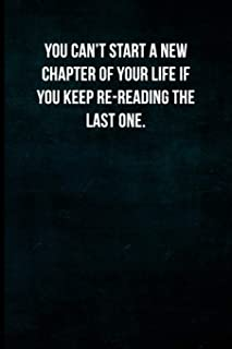 You can't start a new chapter of your life if you keep re-reading the last one.: Blank Lined Journal with Soft Matte Cover