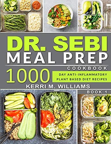 DR. SEBI: Alkaline Diet Meal Prep Cookbook: 1000 Day Quick & Easy Meals to Prep, Grab and Go for the Busy | Anti-inflammatory Plant-Based Diet Recipes With Meal Plan (Dr. Sebi Cookbook)