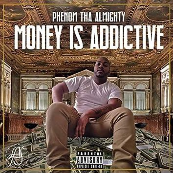MONEY IS ADDICTIVE