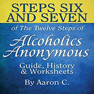 Steps Six & Seven of the Twelve Steps of Alcoholics Anonymous: Guide & History cover art