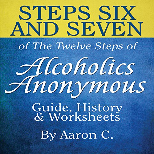 Steps Six & Seven of the Twelve Steps of Alcoholics Anonymous: Guide & History audiobook cover art