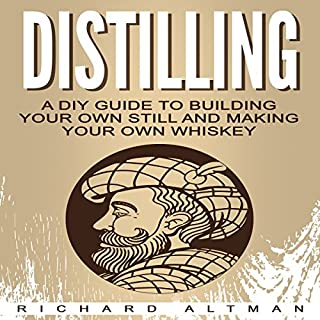 Distilling     A DIY Guide to Building Your Own Still and Making Your Own Whiskey              By:                                                                                                                                 Richard Altman                               Narrated by:                                                                                                                                 Clay Willison                      Length: 1 hr and 17 mins     20 ratings     Overall 4.9