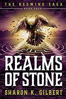 Realms of Stone (The Redwing Saga Book 4) by [Sharon K. Gilbert]