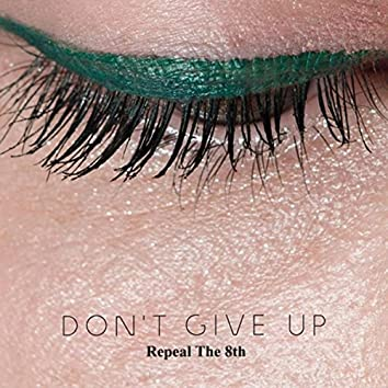 Don't Give Up (Repeal the 8th)
