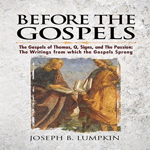 Before the Gospels: The Gospels of Thomas, Q, Signs, and The Passion: The Writings from Which the Gospels Sprang                   By:                                                                                                                                 Joseph B. Lumpkin                               Narrated by:                                                                                                                                 Destin Betsill                      Length: 4 hrs and 39 mins     Not rated yet     Overall 0.0