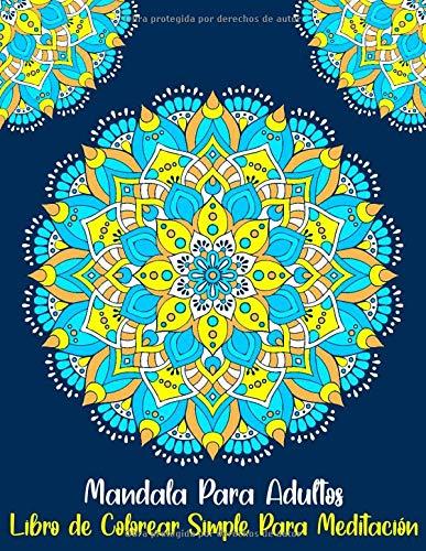 Mandala Para Adultos Libro De Colorear Simple Para Meditación: Antiestrés Libro de colorear Mandala para principiantes con Mándalas Fáciles ( mandalas colorear adultos )