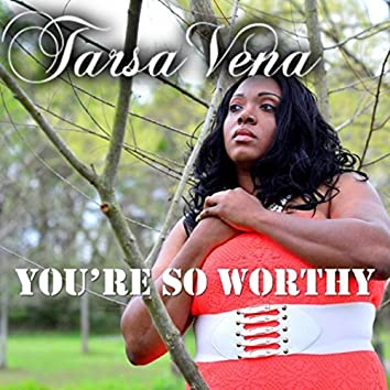 You're so Worthy (Extended Version)