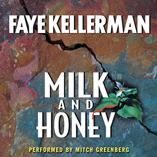 Milk and Honey                   By:                                                                                                                                 Faye Kellerman                               Narrated by:                                                                                                                                 Mitch Greenberg                      Length: 12 hrs and 37 mins     399 ratings     Overall 4.1