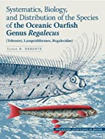 Systematics, Biology, and Distribution of the Species of the Oceanic Oarfish Genus Regalecus (Teleostei, Lampridiformes, Regalecidae)