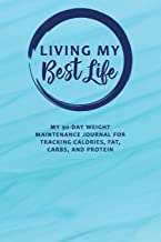 Living My Best Life: My 90-Day Weight Maintenance Journal for Tracking Calories, Fat, Carbs, and Protein