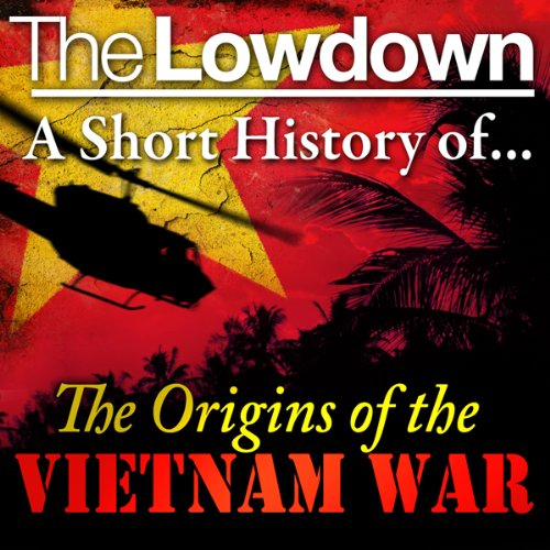 The Lowdown: A Short History of the Origins of the Vietnam War audiobook cover art