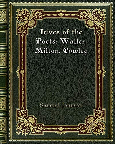 Lives of the Poets: Waller. Milton. Cowley