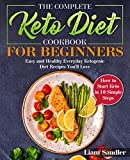 The Complete Keto Diet Cookbook for Beginners: Easy and Healthy Everyday Ketogenic Diet Recipes You'll Love. How to Start Keto in 10 Simple Steps