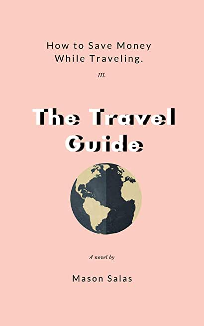 The Complete Travel Guide: How to Save Money For Traveling (Travel Guide Series Book 1) (English Edition)