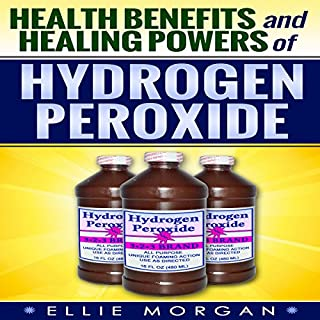 Health Benefits and Healing Powers of Hydrogen Peroxide (Natures Natural Miracle Healers) (Volume 7) audiobook cover art