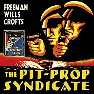The Pit-Prop Syndicate (Detective Club Crime Classics)                   By:                                                                                                                                 Freeman Wills Crofts                               Narrated by:                                                                                                                                 Hugh Kermode                      Length: 10 hrs and 16 mins     14 ratings     Overall 4.1