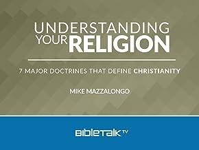 Understanding Your Religion: 7 Major Doctrines that Define Christianity