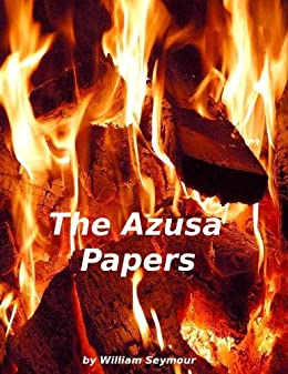 The Azusa Papers by [William Seymour]