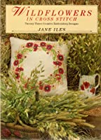 Wildflowers in Cross Stitch: Twenty Three Creative Embroidery Designs