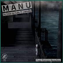 Manu: Dal fondo del fiume St. Lawrence (Italian Edition)
