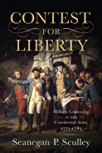 The Contest for Liberty: Military Leadership in the Continental Army, 1775–1783