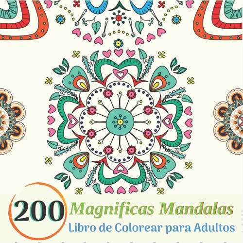 200 Magnificas Mandalas - Libro de Colorear para Adultos: Libro de Colorear. Mandalas de Colorear para Adultos, 200 Hermosos Mandalas para Colorear ... Mandalas para la diversión, relajación