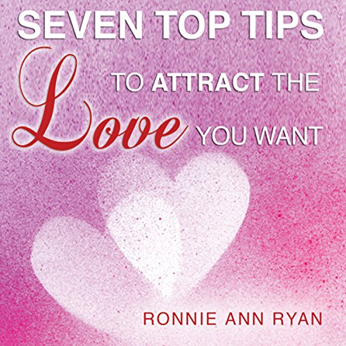 Seven Top Tips to Attract the Love You Want cover art