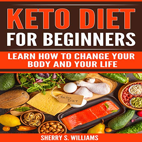 Keto Diet for Beginners: Learn How to Change Your Body and Your Life audiobook cover art