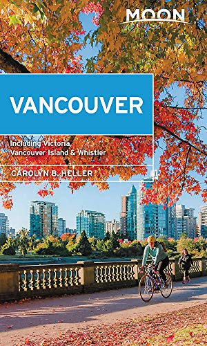 Moon Vancouver: With Victoria, Vancouver Island & Whistler: Neighborhood Walks, Outdoor Adventures, Beloved Local Spots (Travel Guide)