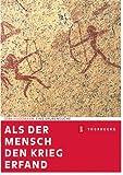 Als der Mensch den Krieg erfand: Eine Spurensuche - Dirk Husemann