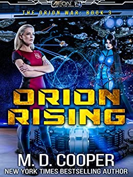 Orion Rising: A Military Science Fiction Space Opera Epic (Aeon 14: The Orion War Book 3) by [M. D. Cooper]