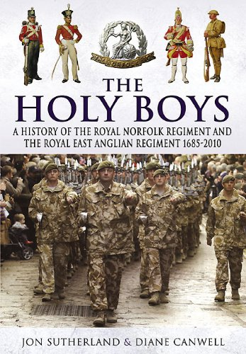 The Holy Boys: A History of the Royal Norfolk Regiment and the Royal East Anglian Regiment 1685-2010
