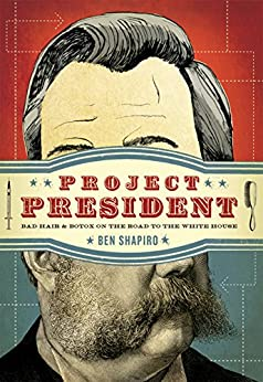Project President: Bad Hair and Botox on the Road to the White House by [Ben Shapiro]