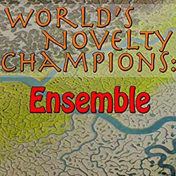 World's Novelty Champions: Ensemble
