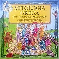 Mitologia Grega. Uma Introdução Para Crianças