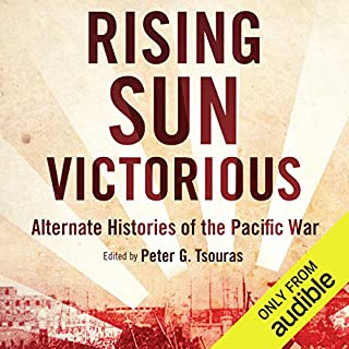 Rising Sun Victorious     Alternate Histories of the Pacific War              Written by:                                                                                                                                 Peter G. Tsouras                               Narrated by:                                                                                                                                 David Baker                      Length: 9 hrs and 41 mins     Not rated yet     Overall 0.0