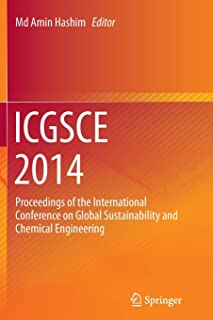 ICGSCE 2014: Proceedings of the International Conference on Global Sustainability and Chemical Engineering