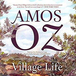 Scenes from Village Life                   By:                                                                                                                                 Amos Oz,                                                                                        Nicholas de Lange - translator                               Narrated by:                                                                                                                                 Stefan Rudnicki                      Length: 5 hrs and 5 mins     3 ratings     Overall 3.7
