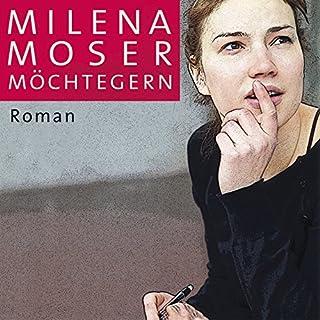Möchtegern                   Autor:                                                                                                                                 Milena Moser                               Sprecher:                                                                                                                                 Jasmin Tabatabai                      Spieldauer: 14 Std. und 49 Min.     49 Bewertungen     Gesamt 3,7