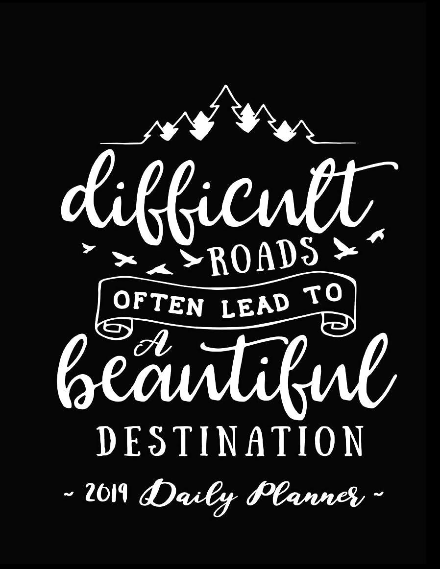 リハーサル定期的いろいろ2019 Daily Planner - Difficult Roads Often Lead To A Beautiful Destination: 8.5 x 11 , 12 Month Success Planner , 2019 Calendar , Daily, Weekly and Monthly Personal Planner , Goal Setting Journal ,  Increase Productivity , 150 pages