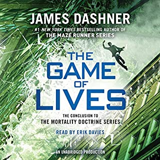 The Game of Lives     The Mortality Doctrine, Book Three              By:                                                                                                                                 James Dashner                               Narrated by:                                                                                                                                 Erik Davies                      Length: 9 hrs and 32 mins     339 ratings     Overall 4.4