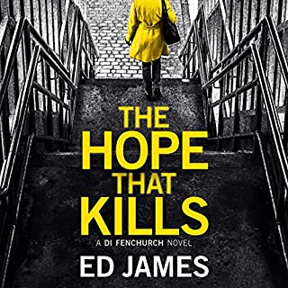 The Hope That Kills     A DI Fenchurch Novel, Book 1              By:                                                                                                                                 Ed James                               Narrated by:                                                                                                                                 Michael Page                      Length: 9 hrs and 56 mins     31 ratings     Overall 3.8