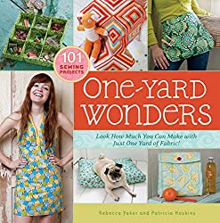 One-Yard Wonders: 101 Sewing Projects; Look How Much You Can Make with Just One Yard of Fabric!