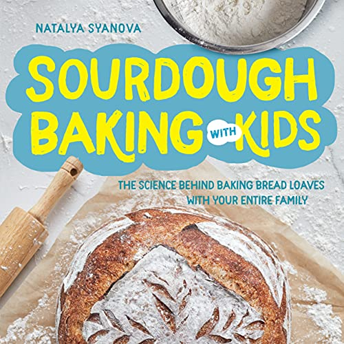 Sourdough Baking with Kids: The Science Behind Baking Bread Loaves with Your Entire Family